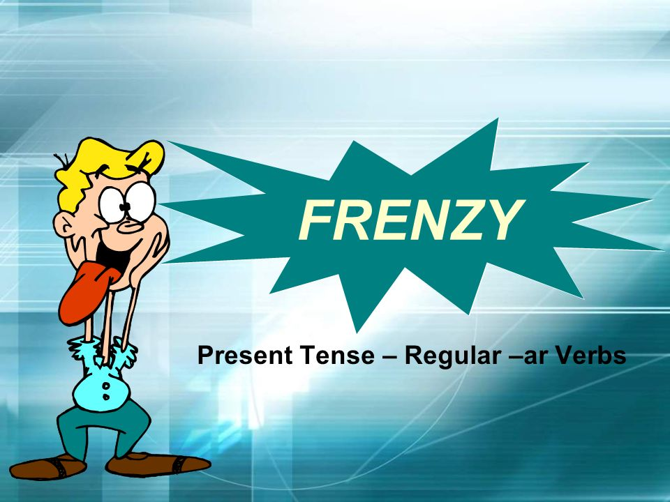 Present Tense – Regular –ar Verbs