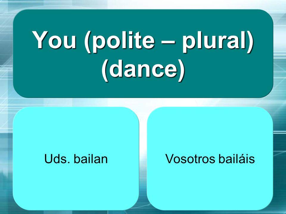 You (polite – plural) (dance)