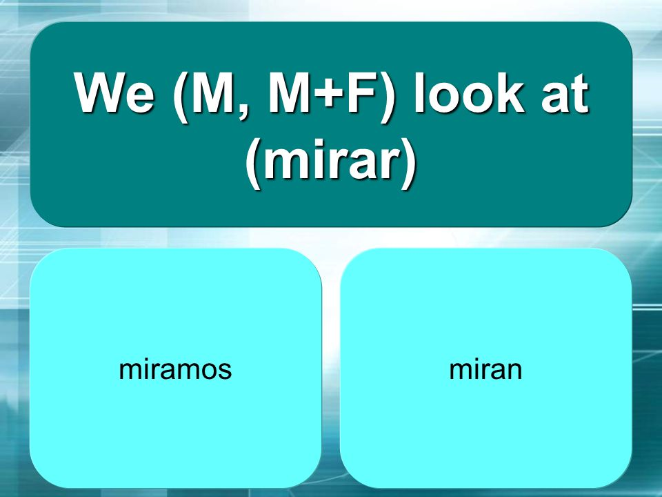We (M, M+F) look at (mirar)