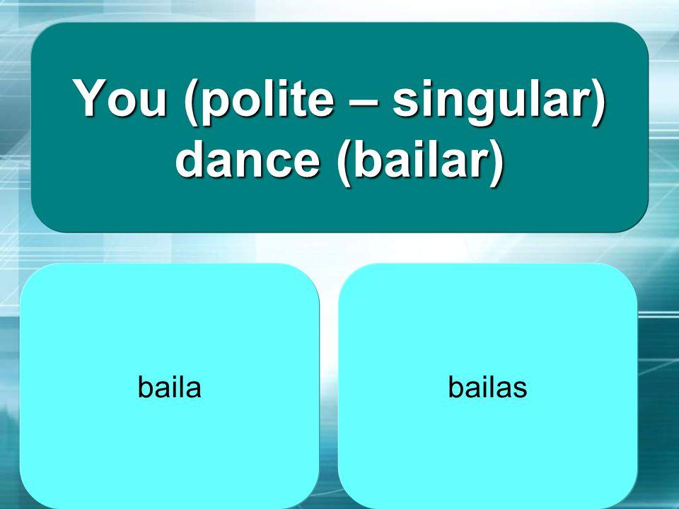 You (polite – singular) dance (bailar)