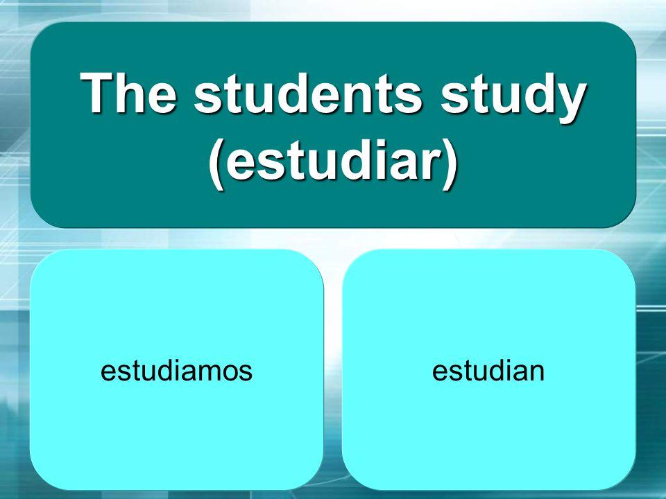 The students study (estudiar)