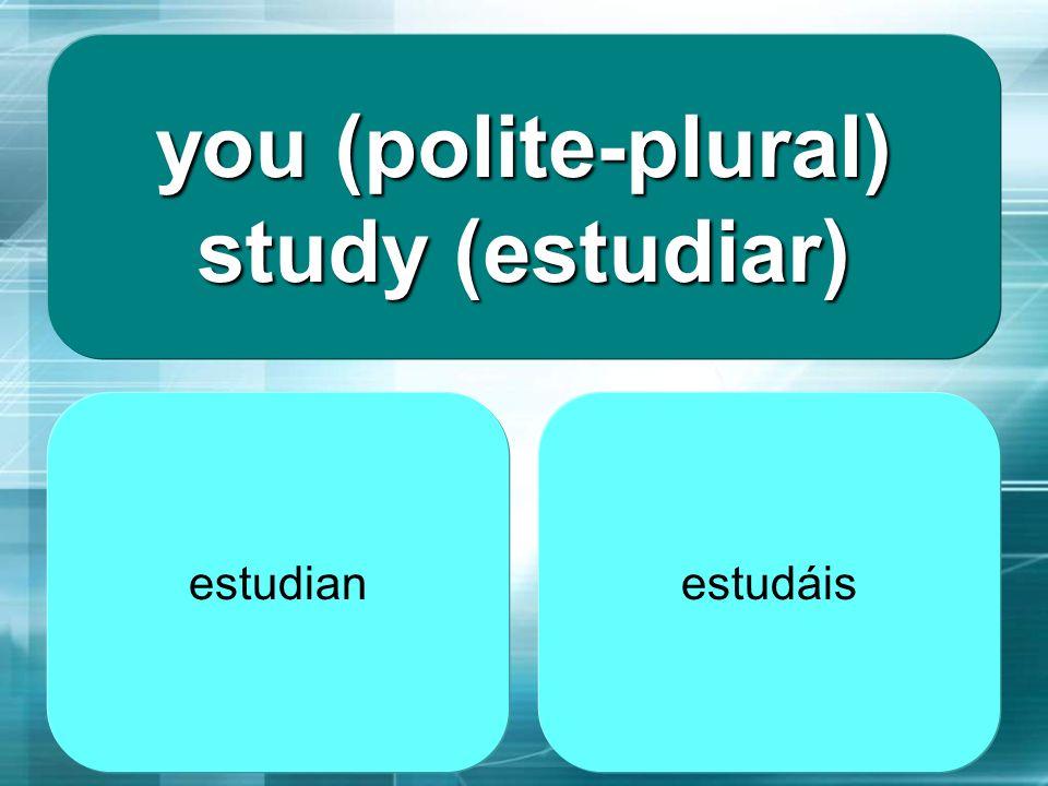 you (polite-plural) study (estudiar)