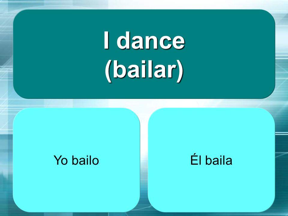 I dance (bailar) Yo bailo Él baila