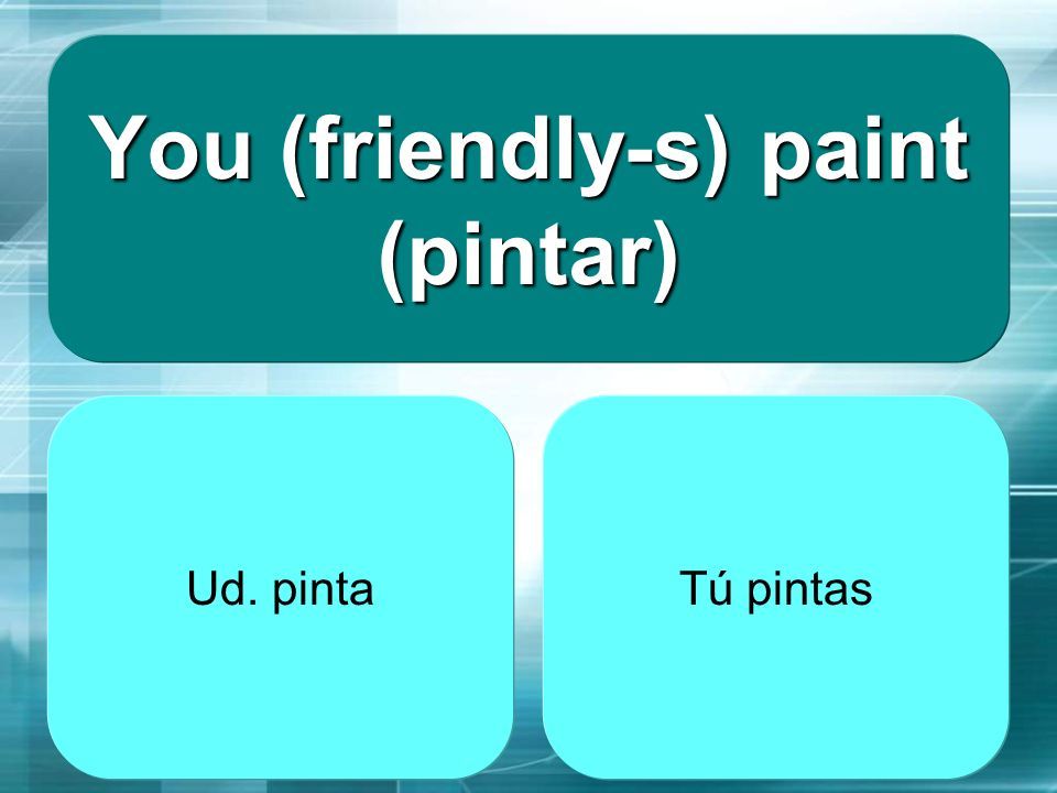 You (friendly-s) paint (pintar)