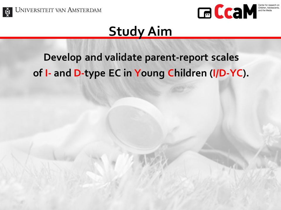 Study Aim Develop and validate parent-report scales of I- and D-type EC in Young Children (I/D-YC).