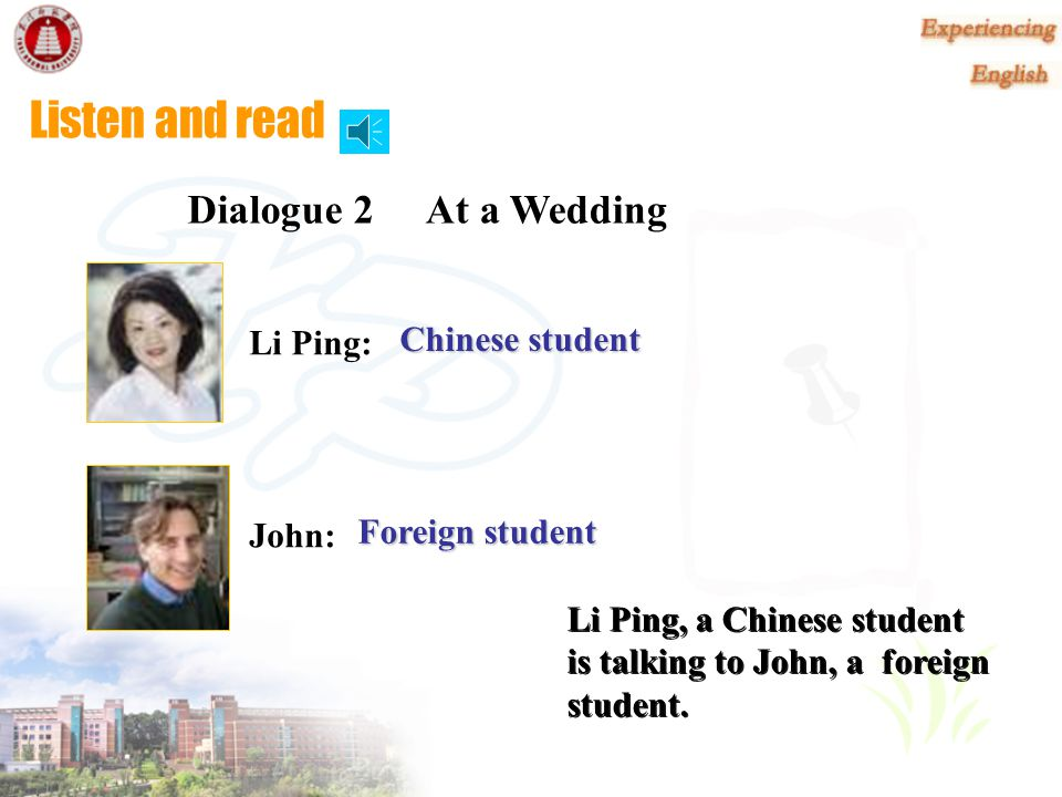 Listen and read Dialogue 2 At a Wedding Li Ping: Chinese student John: