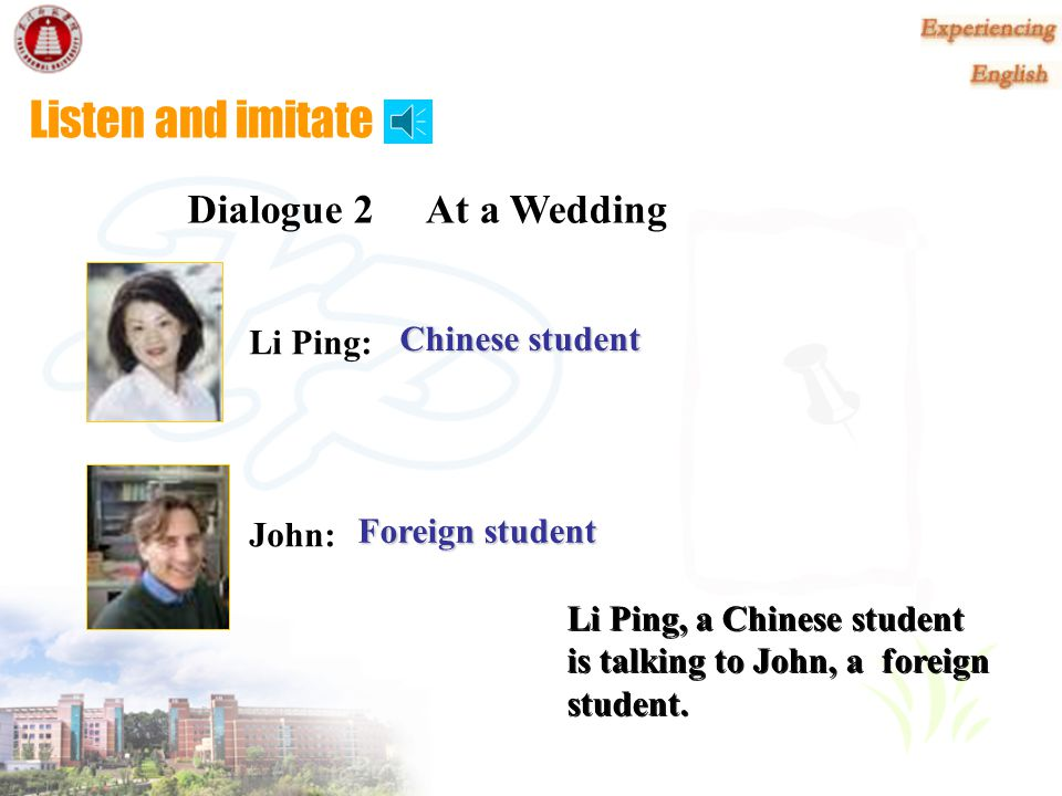 Listen and imitate Dialogue 2 At a Wedding Li Ping: Chinese student