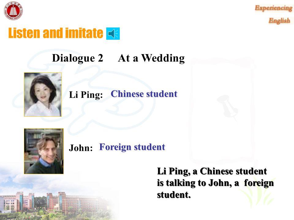 Listen and imitate Dialogue 2 At a Wedding Li Ping: Chinese student