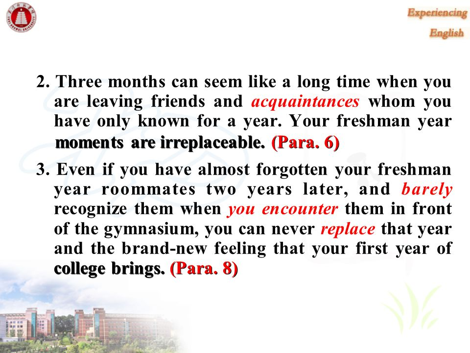 2. Three months can seem like a long time when you are leaving friends and acquaintances whom you have only known for a year. Your freshman year