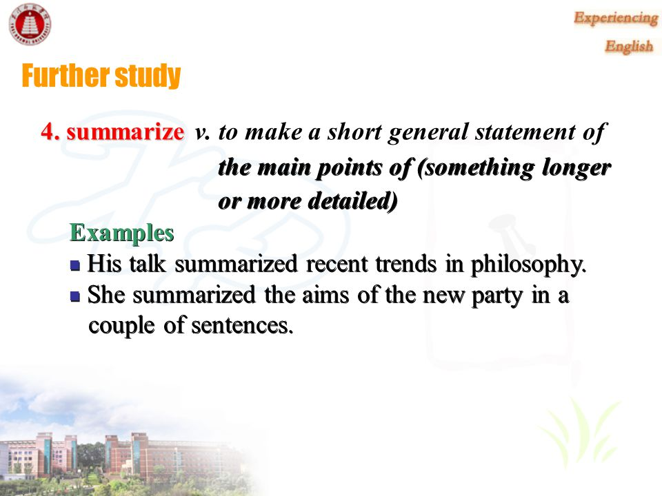 Further study 4. summarize v. to make a short general statement of