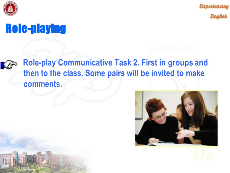 Role-playing Role-play Communicative Task 2. First in groups and then to the class.