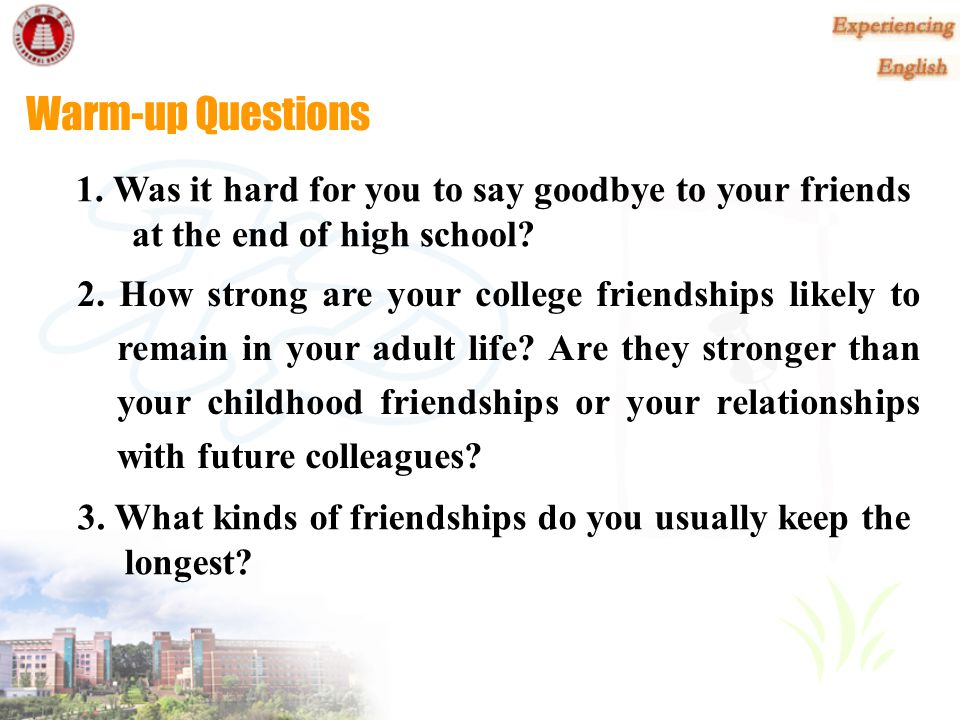Warm-up Questions 1. Was it hard for you to say goodbye to your friends at the end of high school