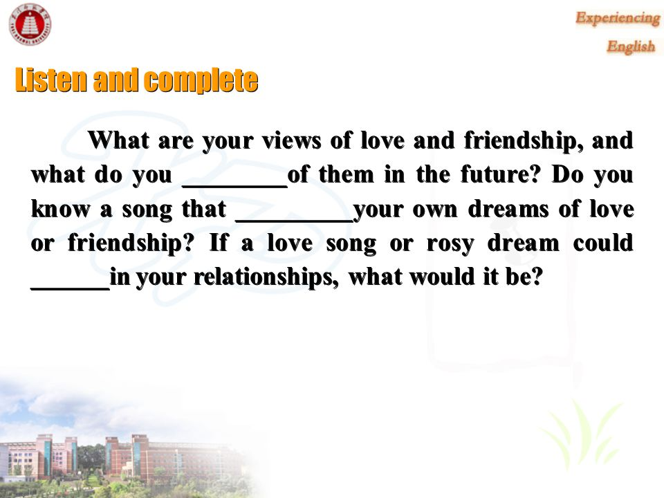 Listen and complete What are your views of love and friendship, and