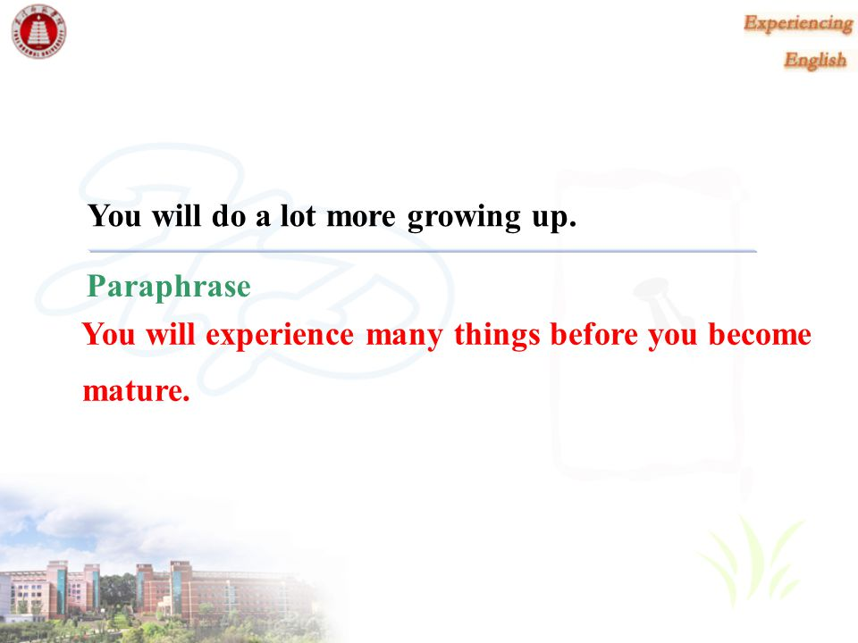 You will do a lot more growing up.