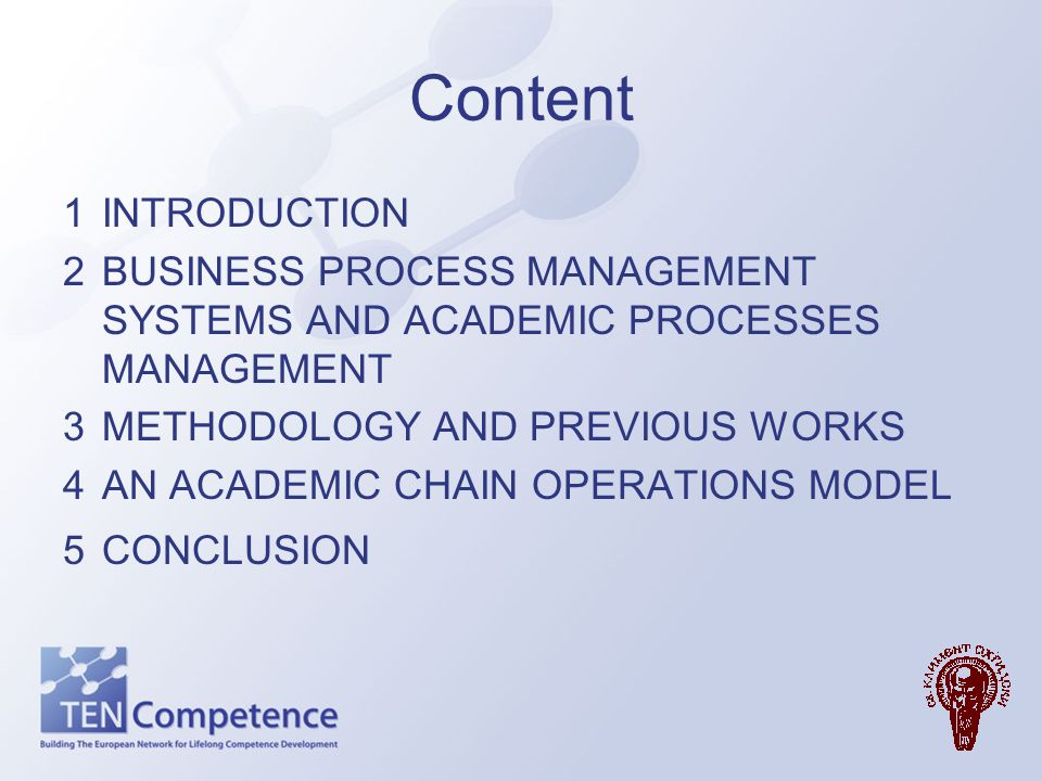 Content 1 INTRODUCTION. 2 BUSINESS PROCESS MANAGEMENT SYSTEMS AND ACADEMIC PROCESSES MANAGEMENT. 3 METHODOLOGY AND PREVIOUS WORKS.