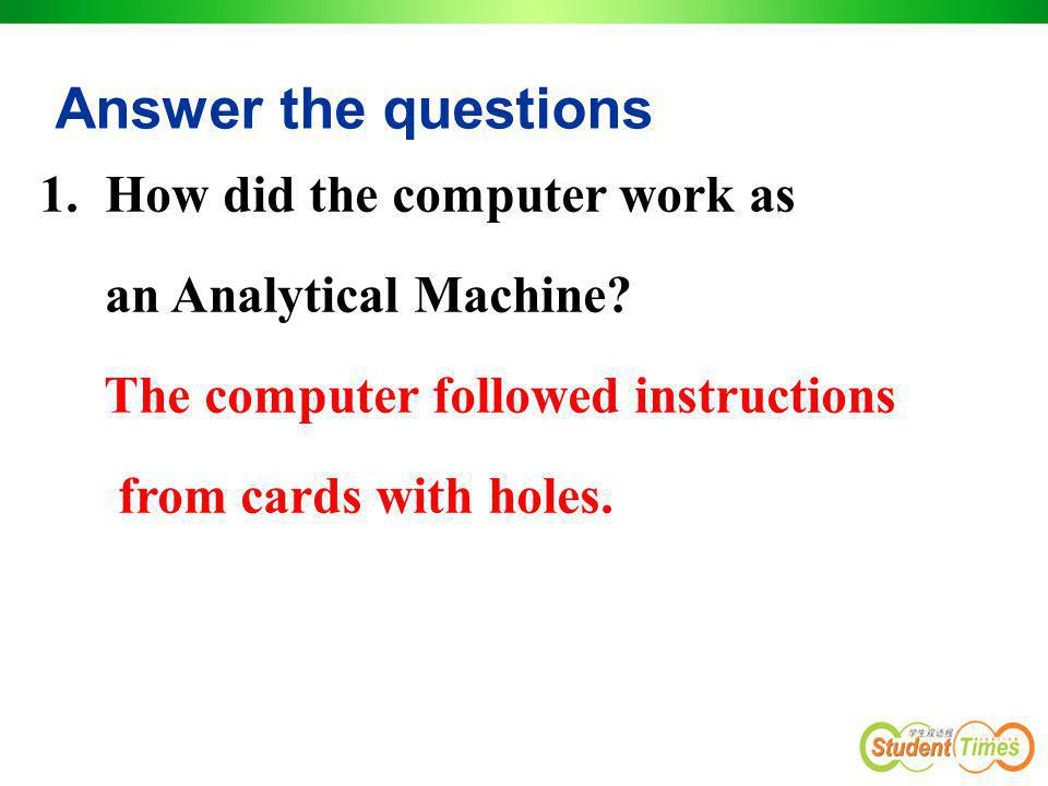 Answer the questions 1. How did the computer work as