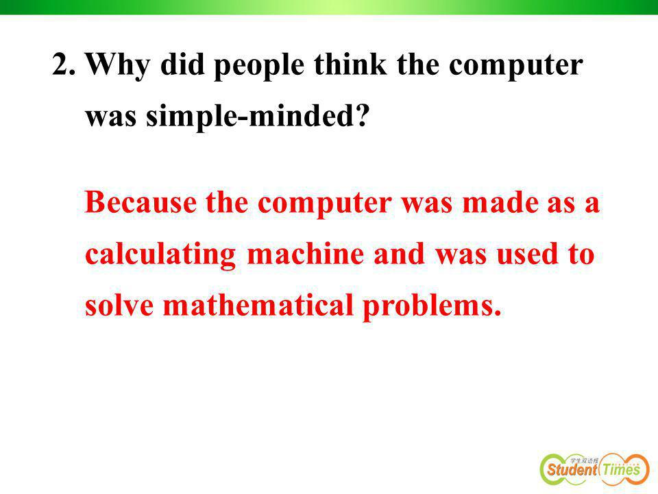 2. Why did people think the computer was simple-minded