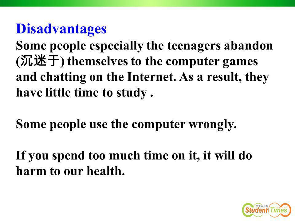 Disadvantages Some people especially the teenagers abandon