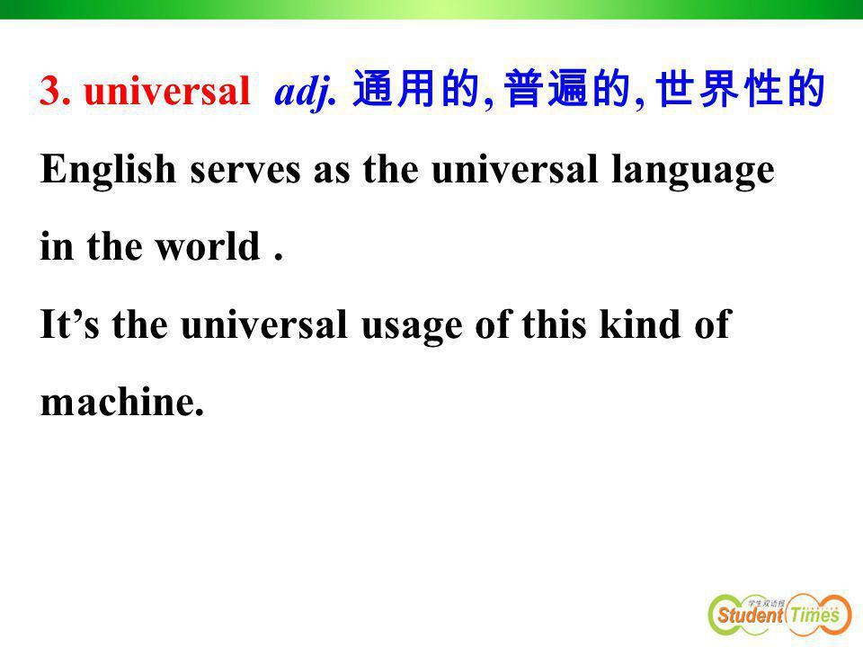 3. universal adj. 通用的, 普遍的, 世界性的