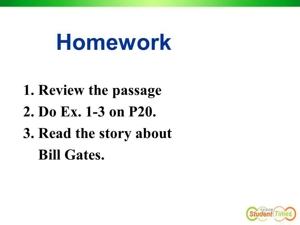 Homework Review the passage 2. Do Ex. 1-3 on P20.