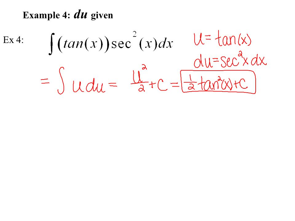 Example 4: du given Ex 4: TWO WAYS! Differ by a constant