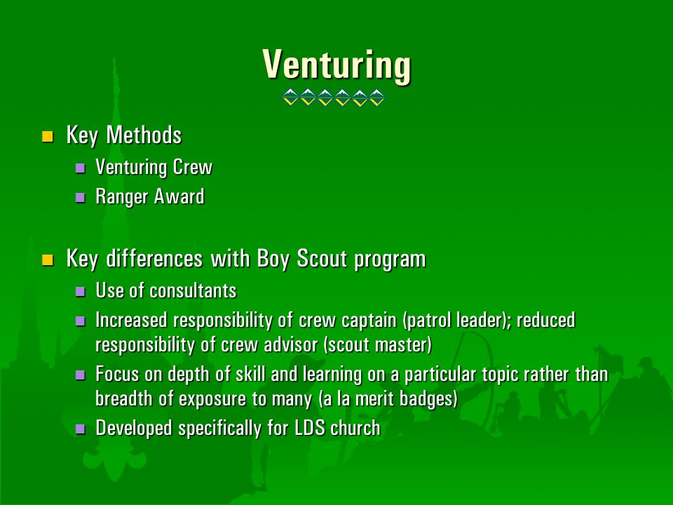 Venturing Key Methods Key differences with Boy Scout program