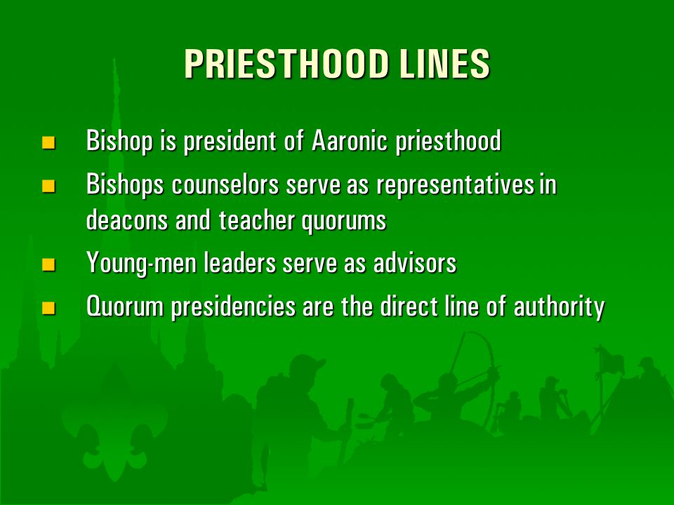 PRIESTHOOD LINES Bishop is president of Aaronic priesthood