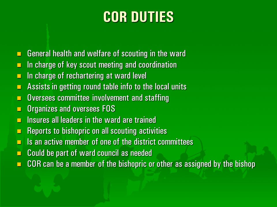 COR DUTIES General health and welfare of scouting in the ward