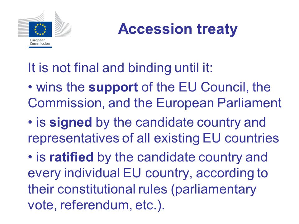 Accession treaty It is not final and binding until it: