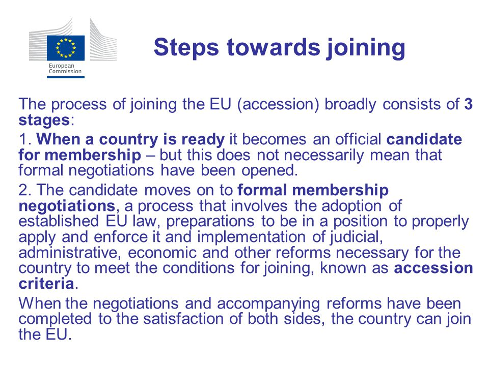 Steps towards joining The process of joining the EU (accession) broadly consists of 3 stages: