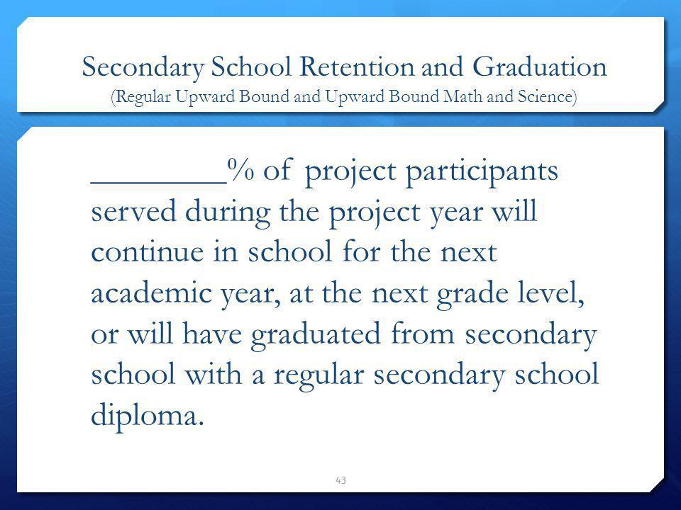 Secondary School Retention and Graduation (Regular Upward Bound and Upward Bound Math and Science)