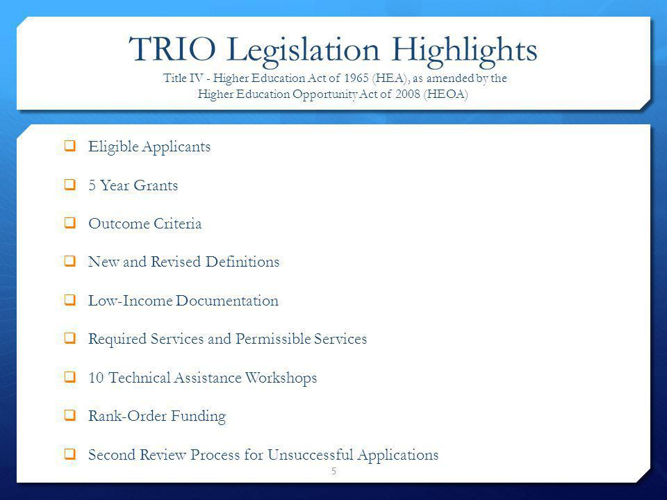 TRIO Legislation Highlights Title IV - Higher Education Act of 1965 (HEA), as amended by the Higher Education Opportunity Act of 2008 (HEOA)