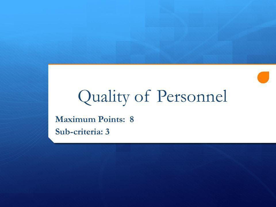 Quality of Personnel Maximum Points: 8 Sub-criteria: 3