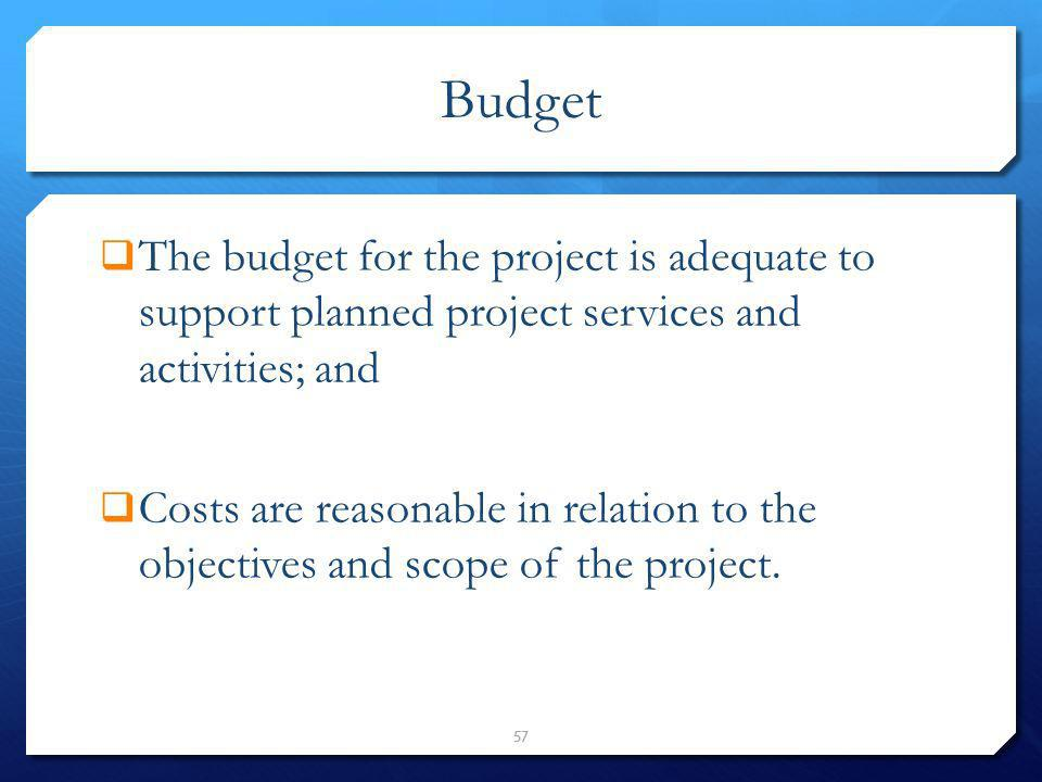 Budget The budget for the project is adequate to support planned project services and activities; and.