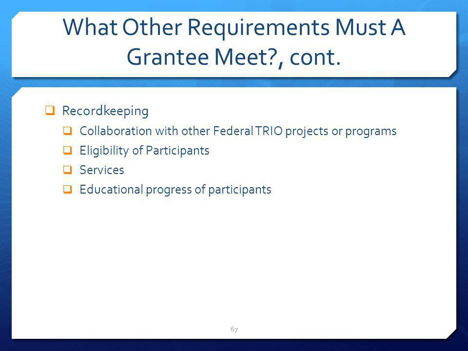 What Other Requirements Must A Grantee Meet , cont.