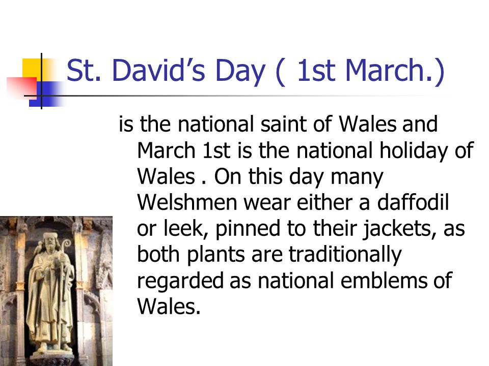 St. David's Day ( 1st March.)