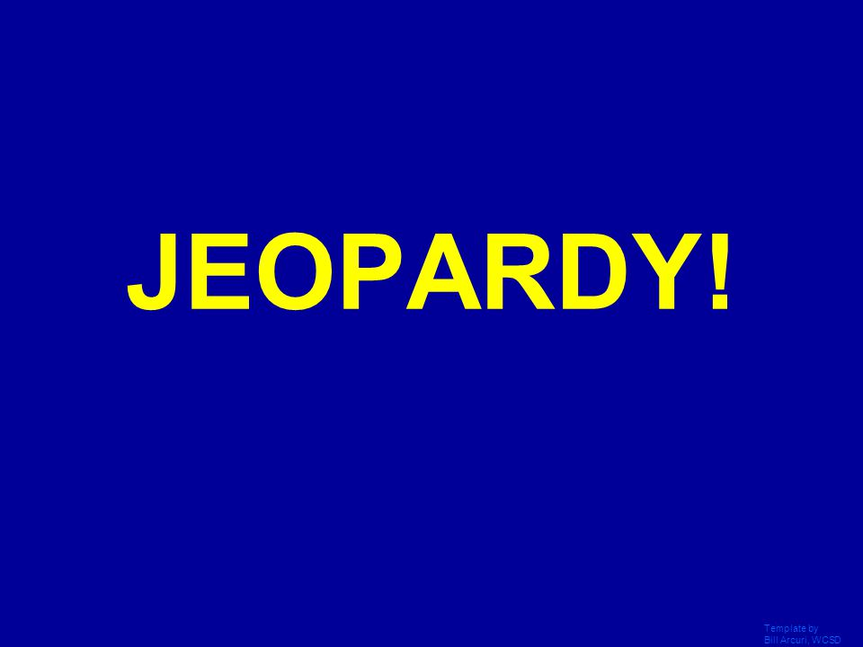 JEOPARDY! Click Once to Begin Template by Bill Arcuri, WCSD