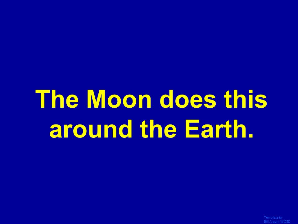 The Moon does this around the Earth.