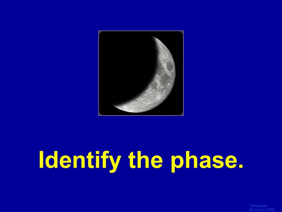 Identify the phase. Template by Bill Arcuri, WCSD