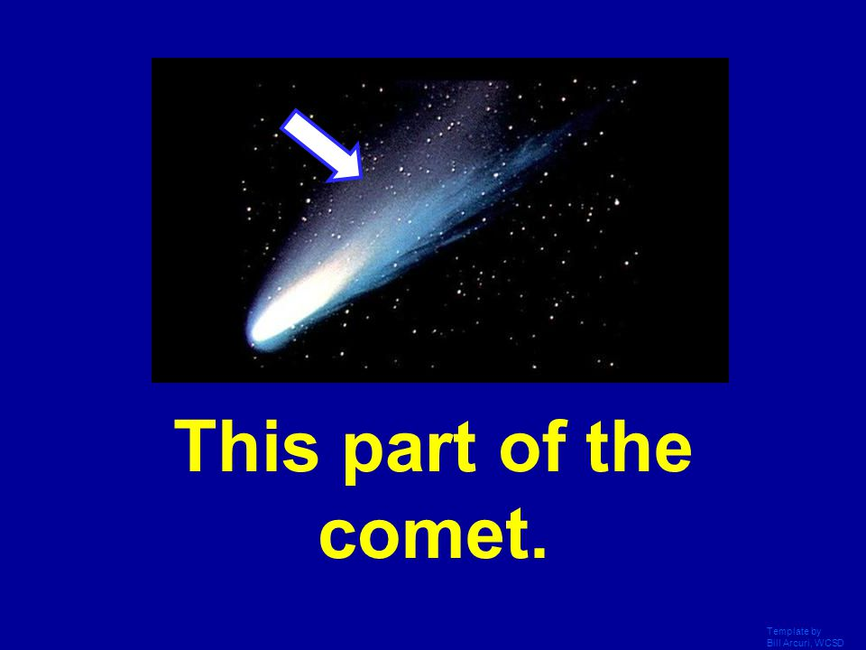 This part of the comet. Template by Bill Arcuri, WCSD