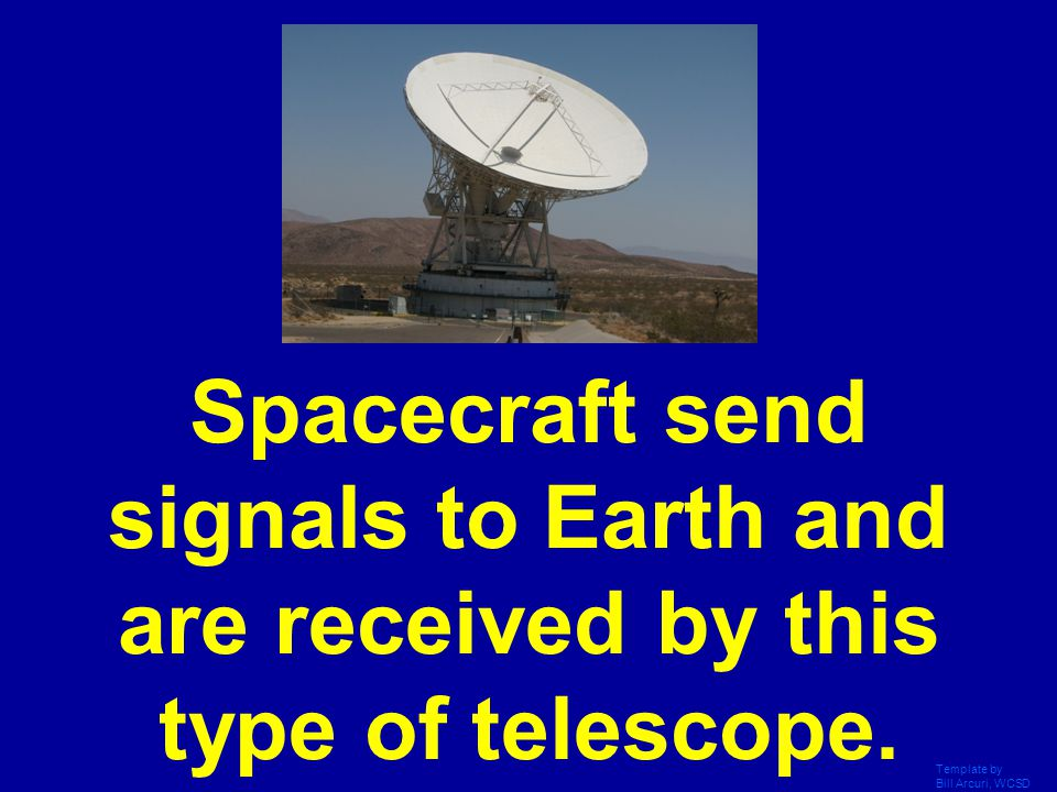 Spacecraft send signals to Earth and are received by this type of telescope.