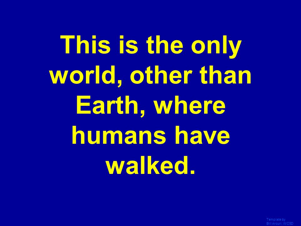 This is the only world, other than Earth, where humans have walked.