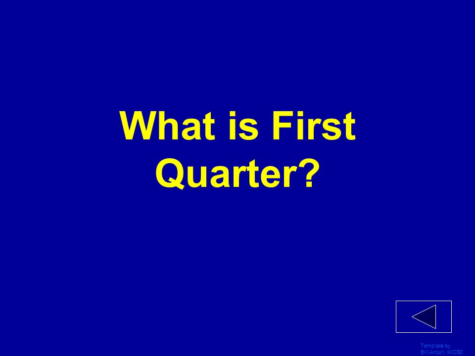 What is First Quarter Template by Bill Arcuri, WCSD