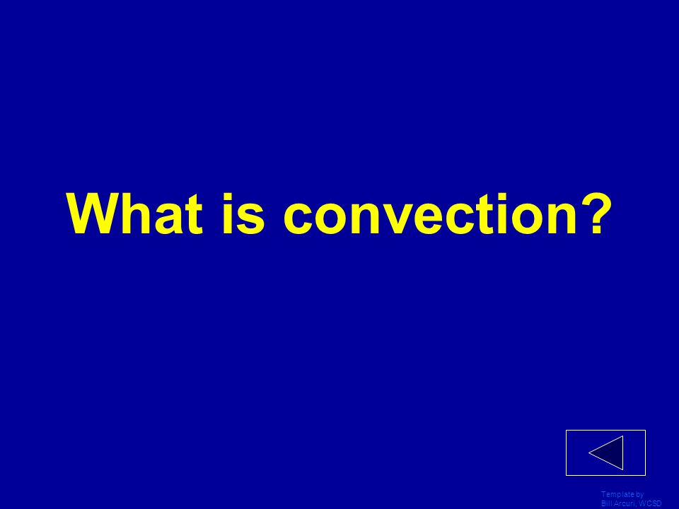 What is convection Template by Bill Arcuri, WCSD