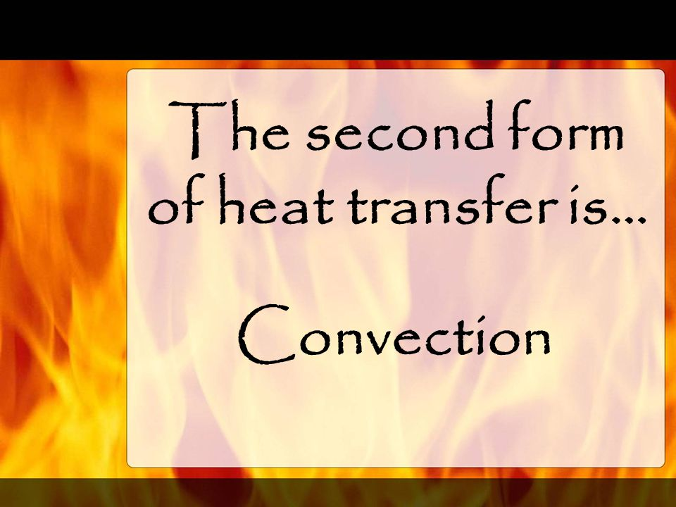 The second form of heat transfer is…