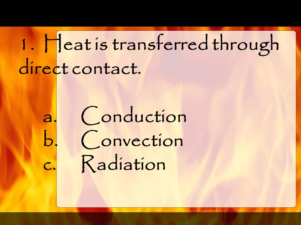 1. Heat is transferred through direct contact.