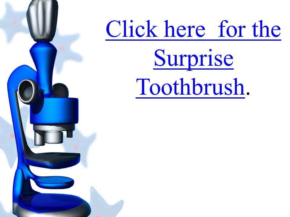 Click here for the Surprise Toothbrush.