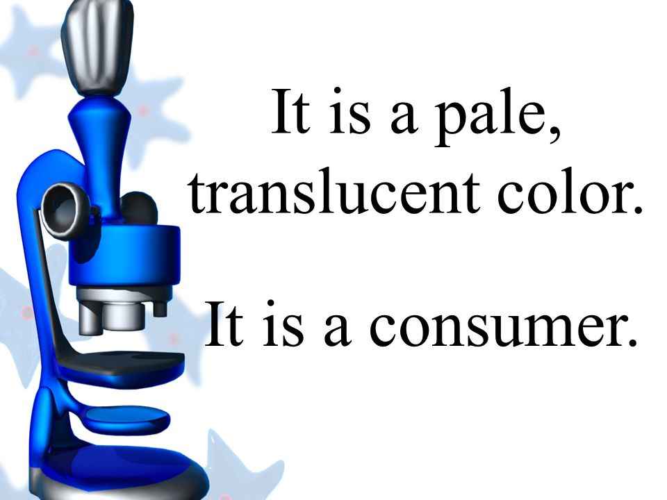It is a pale, translucent color.