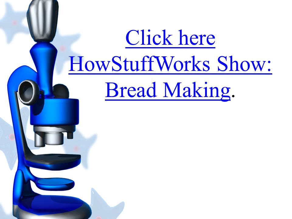 Click here HowStuffWorks Show: Bread Making.