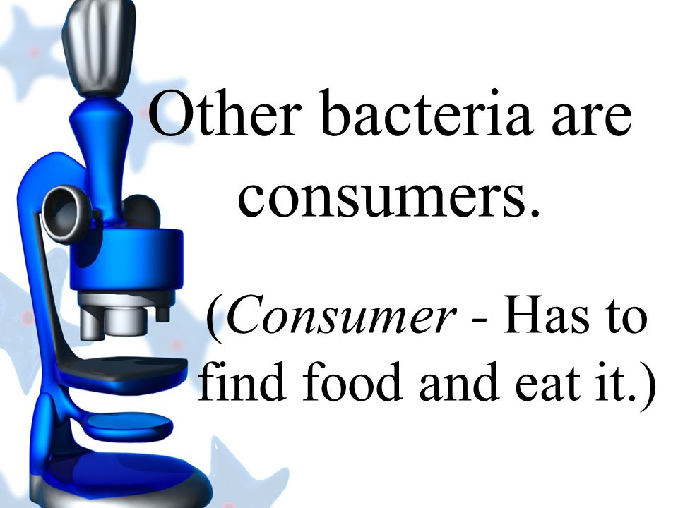 Other bacteria are consumers.